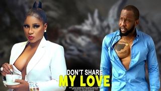 DON'T SHARE MY LOVE- (Destiny Etiko,Ray Emodi)LATEST 2020 NOLLYWOOD MOVIES   2020 LATEST BLOCKBUSTER