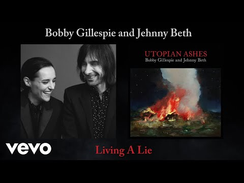 Bobby Gillespie Jehnny Beth Living a Lie Official Audio
