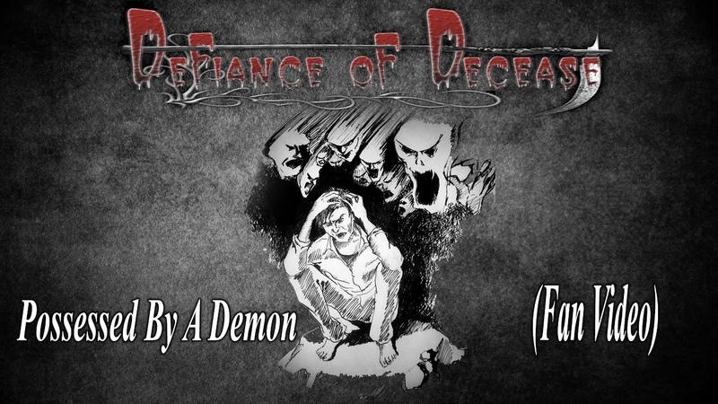Defiance Of Decease - Possessed By A Demon (Fan Video)