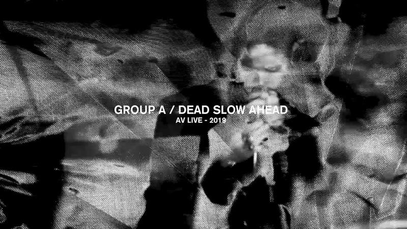 Group A Dead Slow Ahead 2019 teaser