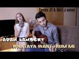 Whataya Want From Me - Adam Lambert (Sonya JT &amp Miri J acoustic cover)