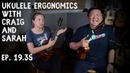 Ep. 19.35 Ukulele Ergonomics w Craig Chee Sarah Maisel