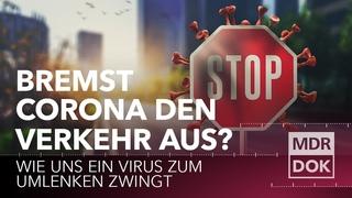 Bremst Corona den Verkehr aus? - Wie uns ein Virus zum Umlenken zwingt | MDR DOK