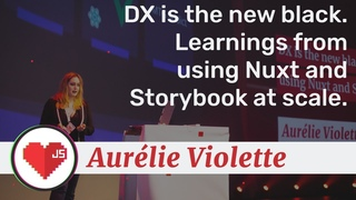 Aurélie Violette - DX is the new black. Learnings from using Nuxt and Storybook at scale  - FEL 2020