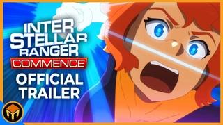 INTERSTELLAR RANGER COMMENCE - Official Trailer | 4K