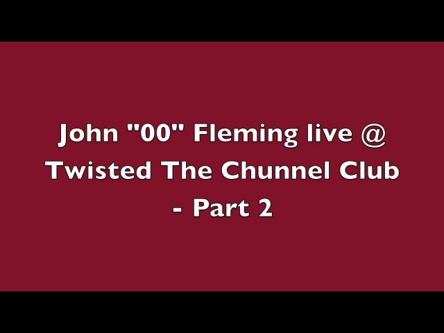 John 00 Fleming live @ Twisted The Chunnel Club - PART 2
