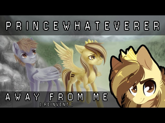 PrinceWhateverer NRGpony Away From Me REINVENT