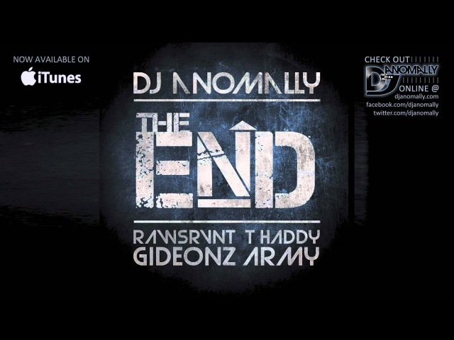 DJ Anomally The End feat Rawsrvnt T Haddy Malachi of Gideonz Army