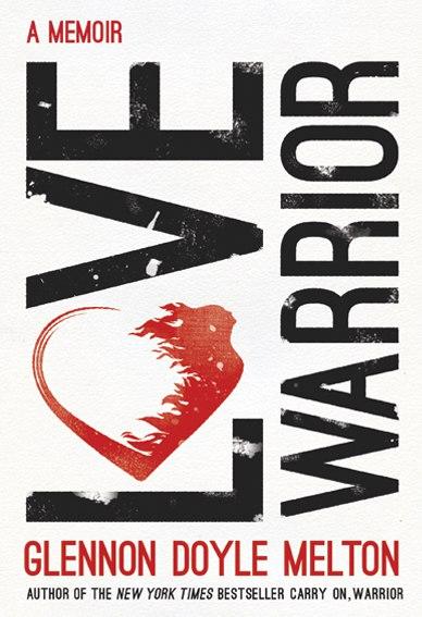 Glennon Doyle Melton - Love Warrior