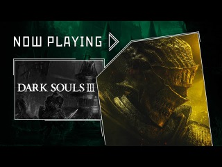 Now Playing - Dark Souls III 1st Hour (EXCLUSIVE)