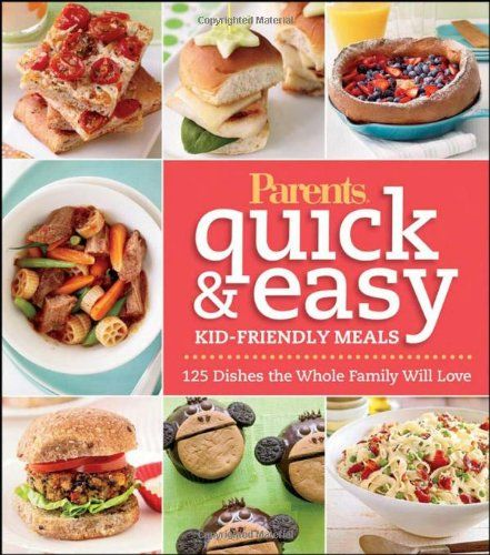 Parents Magazine Quick - Easy Kid-Friendly Meals