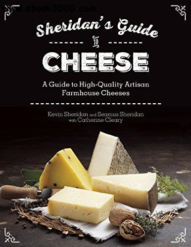 Sheridans Guide to Cheese A Guide to High-Quality Artisan Farmhouse Cheeses