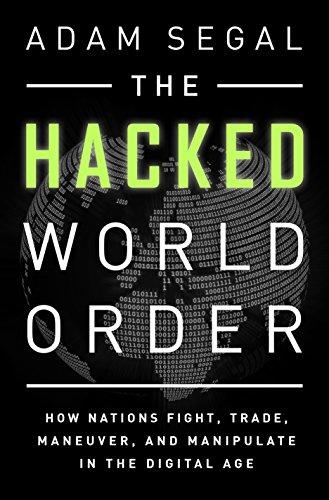 The Hacked World Order How Nations Fight- Trade- Maneuver- and Manipulate in the Digital Age