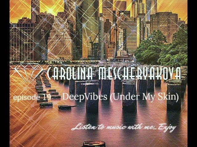 Carolina Mescheryakova DeepVibes Under My Skin Episode 19 radiopodcasting 10 06 2017