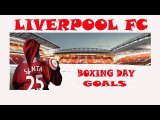 Liverpool FC : The Best Boxing Day Goals