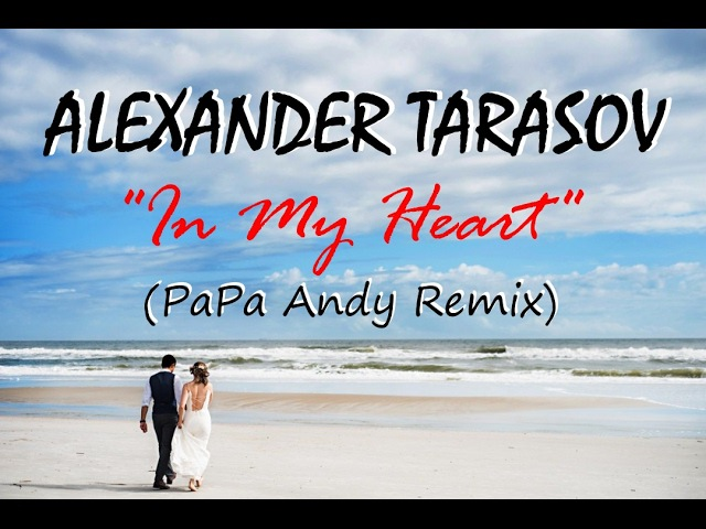 Alexander Tarasov - In My Heart (PaPa Andy Remix)