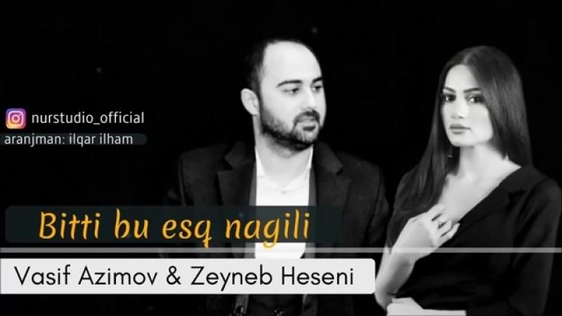 Vasif Azimov Zeyneb Heseni Bitti Bu esq Nagili 2018 YENI