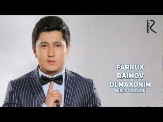 Farrux Raimov - Olmaxonim | Фаррух Раимов - Олмахоним (music version)
