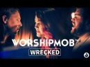 WorshipMob Wrecked by Sarrah Willhite plus spontaneous worship