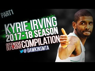 Kyrie Irving 2017-18 CRAZY Offensive Moves Compilation Part1 - UNCLE DREW In Boston!