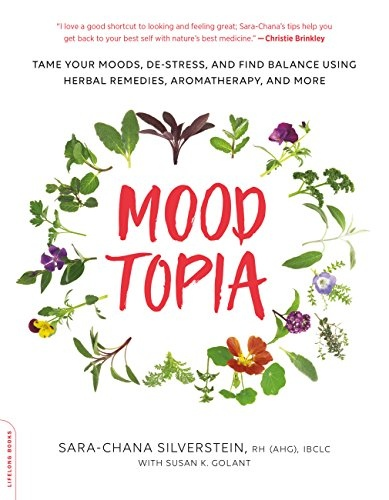 Moodtopia Tame Your Moods, De-Stress, and Find Balance Using Herbal Remedies, Aromatherapy, and More