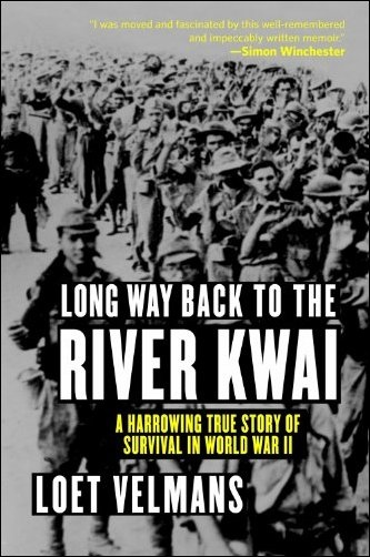 Long Way Back to the River Kwai A Harrowing True Story of Survival in World War II