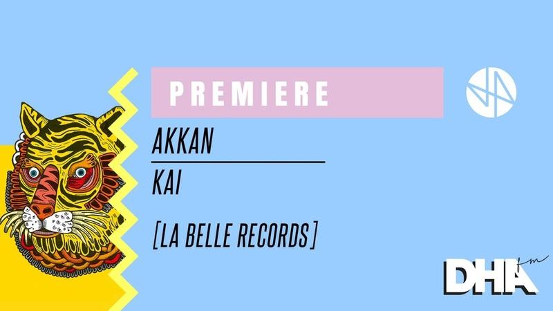 Premiere: AKKAN - Kai [La Belle Records]