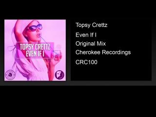 Topsy Crettz - Even If I (Original Mix)