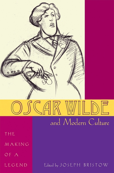 Oscar Wilde and Modern Culture The Making of a Legend