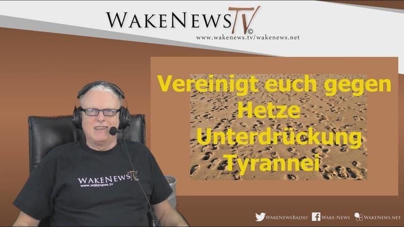 Vereinigt euch gegen Hetze Unterdrückung und Tyrannei Wake News Radio TV 20190117