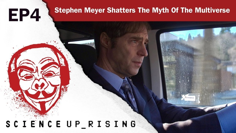 Stephen Meyer Shatters The Myth Of The Muliverse (Science Uprising EP4)