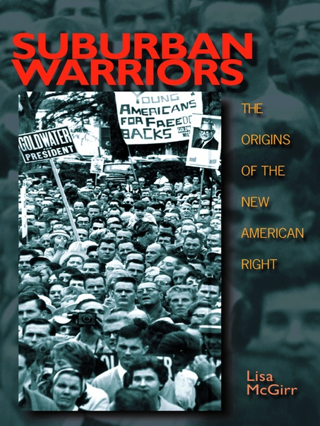 Suburban Warriors The Origins of the New American Right by Lisa McGirr