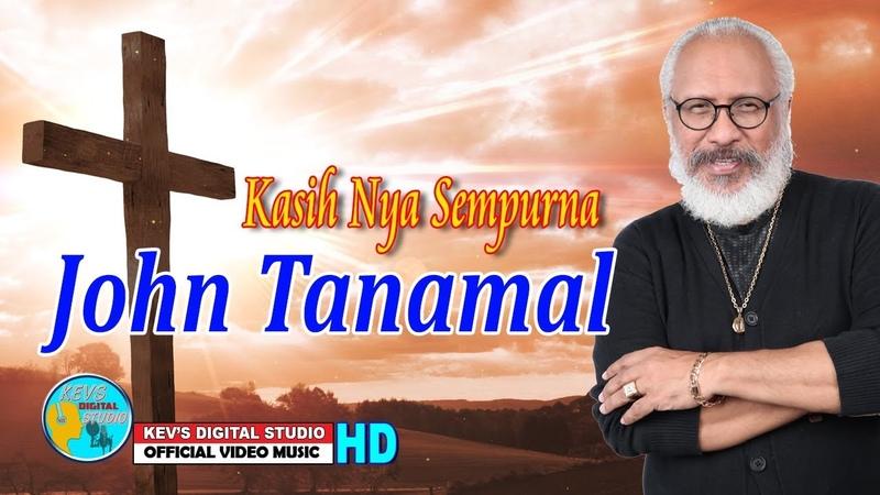 JOHN TANAMAL TERBARU KASIH SEMPURNAH KEVS DIGITAL STUDIO OFFICIAL VIDEO MUSIC