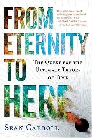 From Eternity to Here  The Quest for the Ultimate Theory of Time - Sean M. Carroll