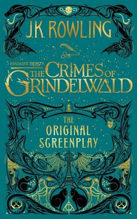 The Crimes of Grindelwald - The Original Screenplay (Fantastic Beasts the Original Screenplay #2) by J