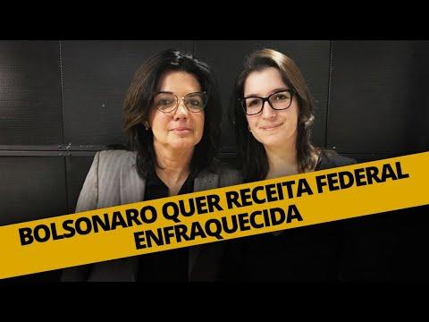BOLSONARO QUER RECEITA FEDERAL ENFRAQUECIDA