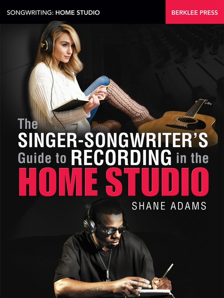 The Singer-Songwriter's Guide to Recording in the Home Studio (Songwriting Home Studio) by Shane Adams