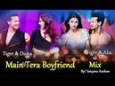 Main Tera Boyfriend Mix Tiger Shroff Alia Bhatt Disha Patani Arijit Singh Neha Kakkar
