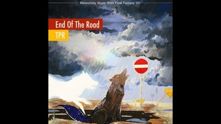 TPR - End Of The Road: Melancholy Music from Final Fantasy XV (2019) Full Album