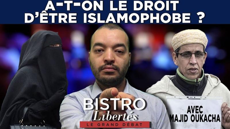 Bistro Libertés avec Majid Oukacha A t on le droit d'être islamophobe