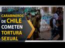 AI releva Carabineros de Chile cometen tortura y violencia sexual