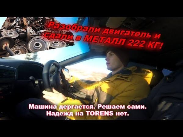 СДАЛИ В МЕТАЛЛ 222 КИЛОГРАММ Машина дергается надежд на TORENS нет