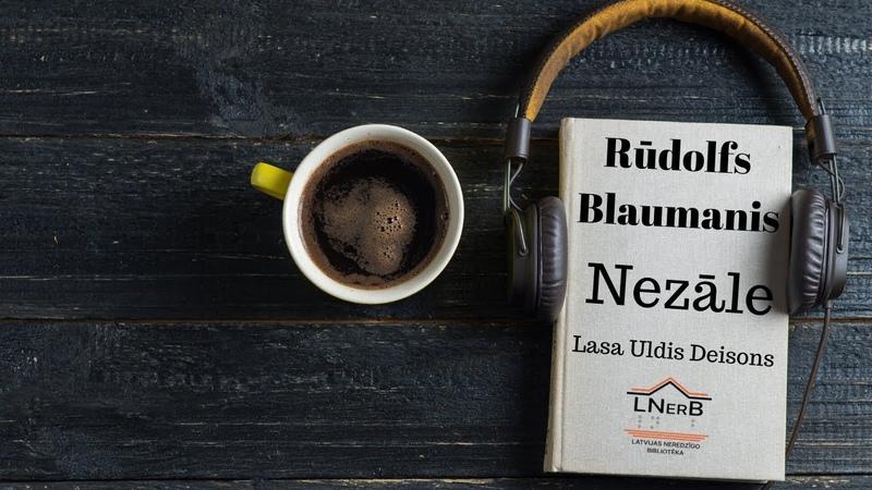 Rūdolfs Blaumanis Nezāle Lasa Uldis Deisons