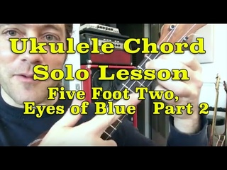 Ukulele Chord Solo Lesson: Five Foot Two pt 2 || Stuart Fuchs