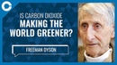 Carbon Dioxide is Making The World Greener w Freeman Dyson Institute for Advanced Studies