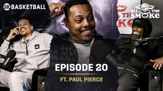 Paul Pierce | Ep 20 | ALL THE SMOKE Full Podcast | SHOWTIME Basketball