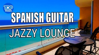 Spanish  Guitar Romantic  Summer Jazz Lounge  Relaxing Chillout  Top Music