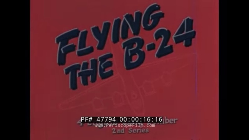 FLYING THE CONSOLIDATED B 24 LIBERATOR WWII PILOT INSTRUCTION FILM 47794
