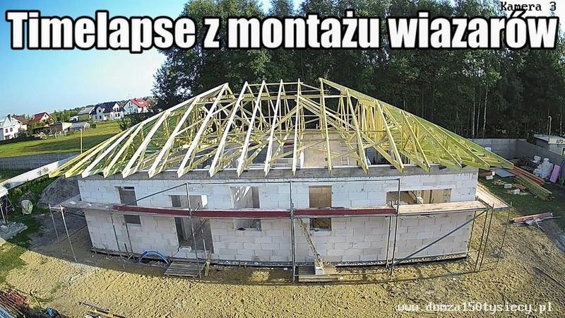 Jak zmontować dach w 2 min Timelapse z montażu wiązarów 10h pracy w 2min Łukasz Budowlaniec