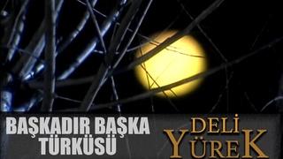 Deli Yürek Bölüm 49 - Başkadır Başka Türküsü